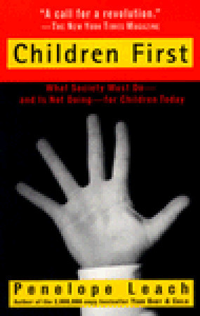 Children First: What Society Must Do--and is Not Doing--for Children Today  by  Penelope Leach