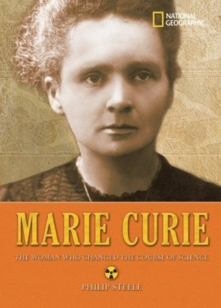 Marie Curie: The Woman Who Changed the Course of Science  by  Philip Steele