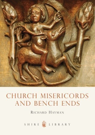 Church Misericords and Bench Ends  by  Richard Hayman