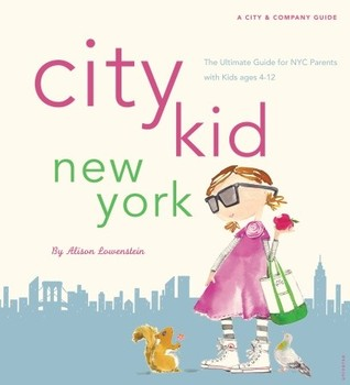 City Kid New York: The Ultimate Guide for NYC Parents with kids ages 4-12  by  Alison Lowenstein