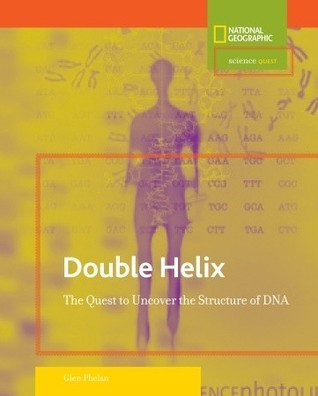 Science Quest: Double Helix: The Quest to Uncover the Structure of DNA  by  Glen Phelan