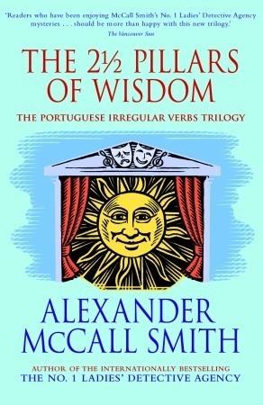 The 2 1/2 Pillars of Wisdom (Portuguese Irregular Verbs, #1-3)  by  Alexander McCall Smith