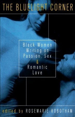 The Bluelight Corner: Black Women Writing on Passion, Sex, and Romantic Love  by  Rosemarie Robotham
