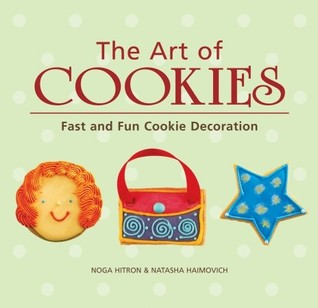 The Art of Cookies: Easy to Elegant Cookie Decoration  by  Noga Hitron
