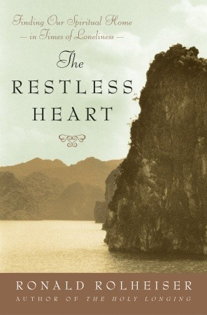 The Restless Heart: Finding Our Spiritual Home in Times of Loneliness  by  Ronald Rolheiser