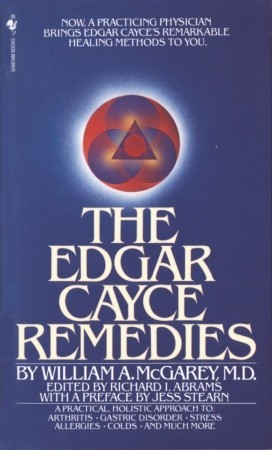 The Edgar Cayce Remedies  by  William A. McGarey