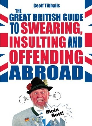 Great British Guide to Swearing, Insulting and Offending Abroad  by  Geoff Tibballs