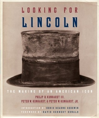 Looking for Lincoln: The Making of an American Icon  by  Philip B. Kunhardt