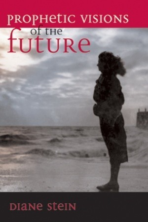 Prophetic Visions of the Future  by  Diane Stein