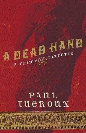 A Dead Hand: A Crime in Calcutta Paul Theroux