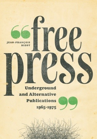 Free Press: Underground and Alternative Publications, 1965-1975  by  Jean-François Bizot
