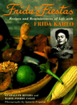Fridas Fiestas: Recipes and Reminiscences of Life with Frida Kahlo Marie-Pierre Colle