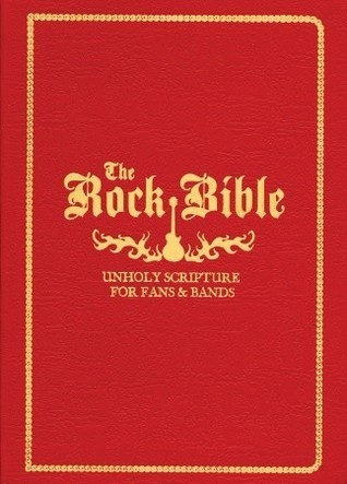 The Rock Bible: Unholy Scripture for Fans and Bands Henry H. Owings