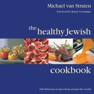 The Healthy Jewish Cookbook: 100 Delicious Recipes from Around the World  by  Michael van Straten