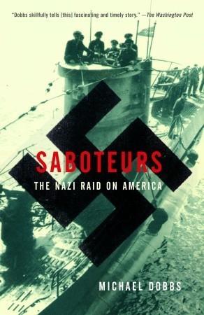Saboteurs The Nazi Raid on America Michael  Dobbs