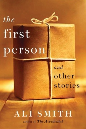 The First Person: and Other Stories Ali Smith