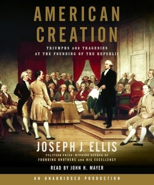 American Creation: Triumphs and Tragedies at the Founding of the Republic  by  Joseph J. Ellis