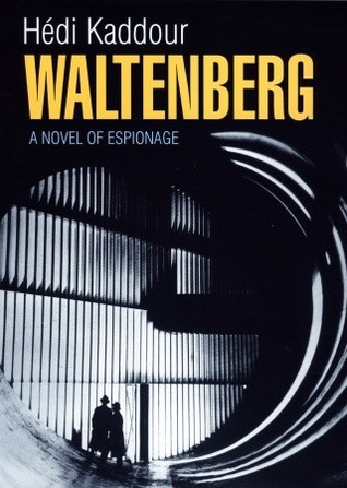 Waltenberg: A Novel of Espionage  by  Hédi Kaddour