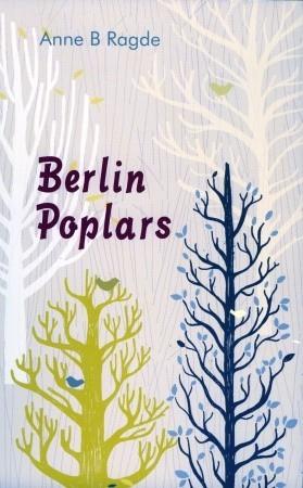 Berlin Poplars  by  Anne B. Ragde