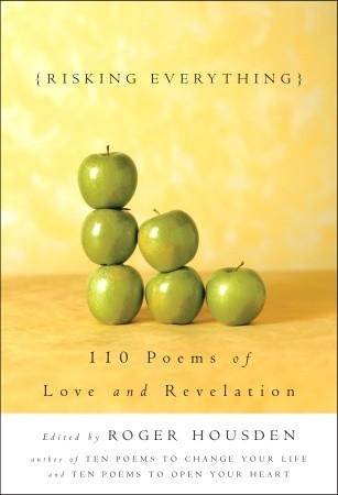 Risking Everything: 110 Poems of Love and Revelation  by  Roger Housden