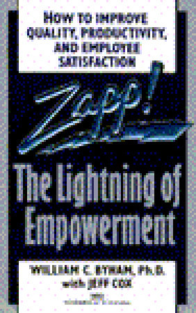 Zapp! The Lightning Of Empowerment: How To Improve Quality, Productivity, And Employee Satisfaction William C. Byham