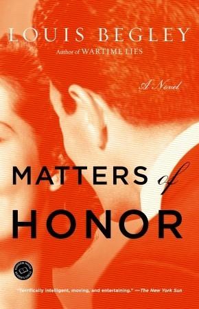Matters of Honor: A Novel Louis Begley