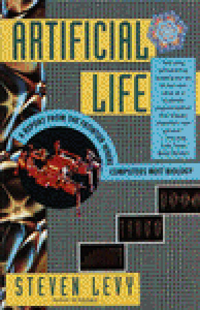 Artificial Life: A Report from the Frontier Where Computers Meet Biology  by  Steven Levy