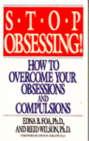 Stop Obsessing!  How To Overcome Your Obsessions And Compulsions  by  Edna B. Foa