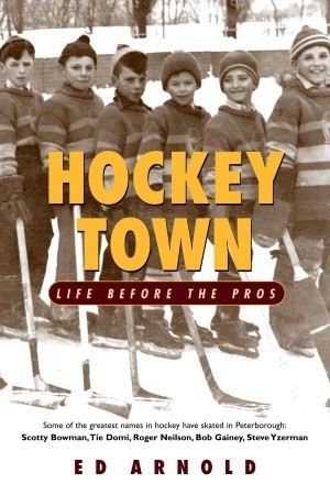 Hockey Town: Life Before The Pros Ed Arnold
