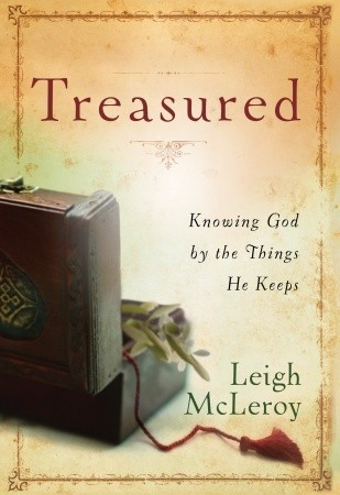Treasured: Knowing God  by  the Things He Keeps by Leigh McLeroy
