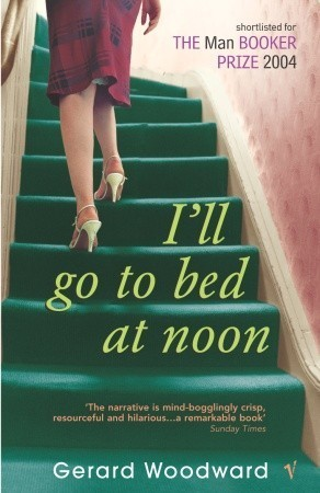 Ill Go To Bed At Noon  by  Gerard Woodward