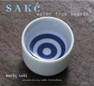 Sake: Water from Heaven  by  Rocky Aoki
