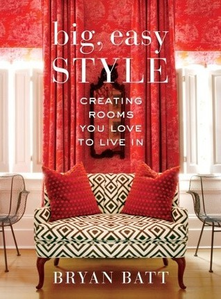 Big, Easy Style: Creating Rooms You Love to Live In Bryan Batt