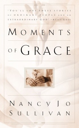 Moments of Grace: Stories of  Ordinary People and an Extraordinary God  by  Nancy Jo Sullivan