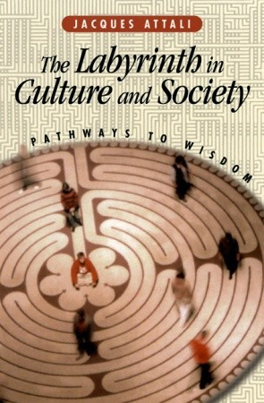 The Labyrinth in Culture and Society: Pathways to Wisdom Jacques Attali