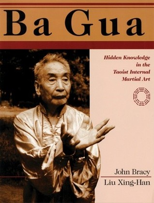 Ba Gua: Hidden Knowledge in the Taoist Internal Martial Art  by  John Bracy