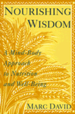 Nourishing Wisdom: A Mind-Body Approach to Nutrition and Well-Being  by  Marc David