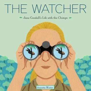 The Watcher: Jane Goodalls Life with the Chimps  by  Jeanette Winter
