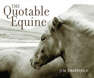 The Quotable Equine  by  Jim Dratfield