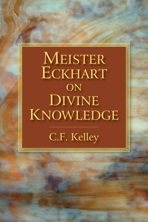 Meister Eckhart on Divine Knowledge  by  C.F. Kelley