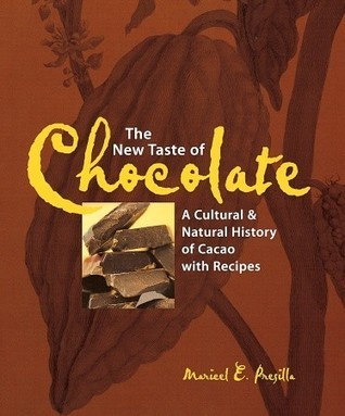 The New Taste of Chocolate: A Cultural and Natural History of Cacao with Recipes  by  Maricel E. Presilla