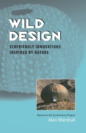 Wild Design: Ecofriendly Innovations Inspired  by  Nature by Alan Marshall
