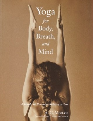 Yoga for Body, Breath, and Mind: A Guide to Personal Reintegration A.G. Mohan