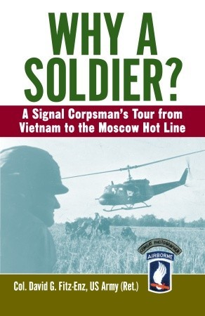 Why a Soldier?: A Signal Corpsmans Tour from Vietnam to the Moscow Hot Line  by  David Fitz-Enz
