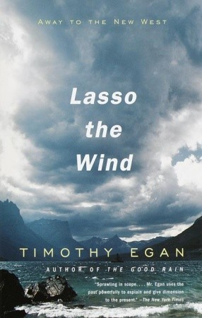 Lasso the Wind: Away to the New West  by  Timothy Egan