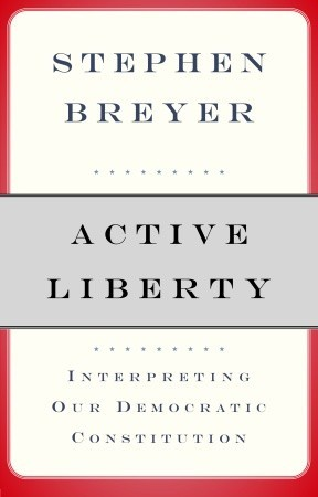 Active Liberty: Interpreting Our Democratic Constitution  by  Stephen G. Breyer
