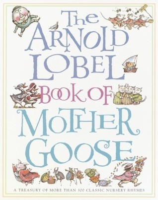 The Arnold Lobel Book of Mother Goose: A Treasury of More Than 300 Classic Nursery Rhymes Arnold Lobel