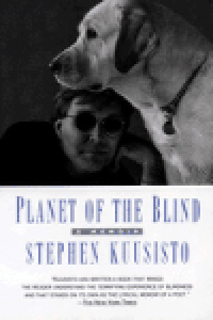 Planet of the Blind Stephen Kuusisto