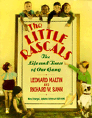 The Little Rascals: The Life and Times of Our Gang  by  Leonard Maltin