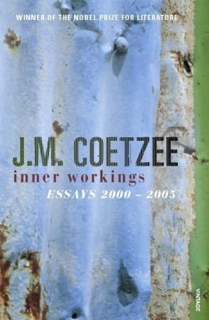 Inner Workings: Literary Essays 2000-2005 J.M. Coetzee